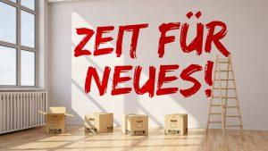 """Veränderung und Neustart mit einem Umzug und dem Text """"Zeit für Neues!"""" an der Wand"""